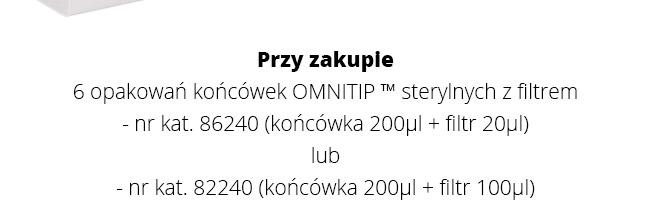 Przy zakupie 6 opakowań końcówek OMNITIP ™ sterylnych z filtrem - nr kat. 86240 (końcówka 200µl + filtr 20µl) lub - nr kat. 82240 (końcówka 200µl + filtr 100µl)