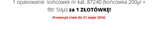 1 opakowanie  końcówek nr kat. 87240 (końcówka 200µl + filtr 50µl) za 1 ZŁOTÓWKĘ! Promocja trwa do 31 maja 2016.