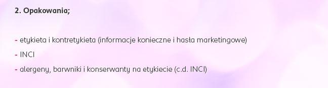 2. Opakowani: - etykieta i kontretykieta (informacje konieczne i hasła marketingowe) - INCI - alergeny, barwniki i konserwanty na etykiecie (c.d. INCI)