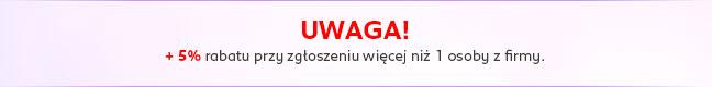 UWAGA: + 5% rabatu przy zgłoszeniu więcej niż 1 osoby z firmy.