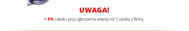 UWAGA! + 5% rabatu przy zgłoszeniu więcej niż 1 osoby z firmy.